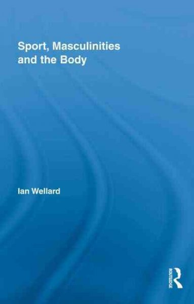Sport, masculinities and the body /