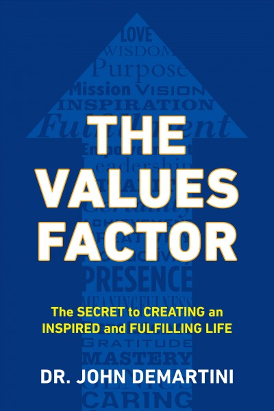 The values factor : : the secret to creating an inspired and fulfilling life
