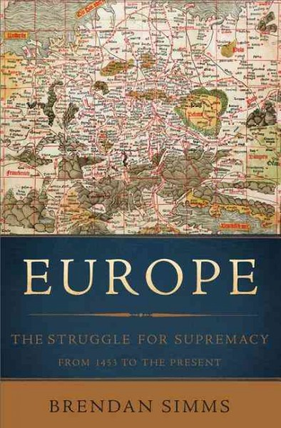 Europe : the struggle for supremacy, from 1453 to the present /
