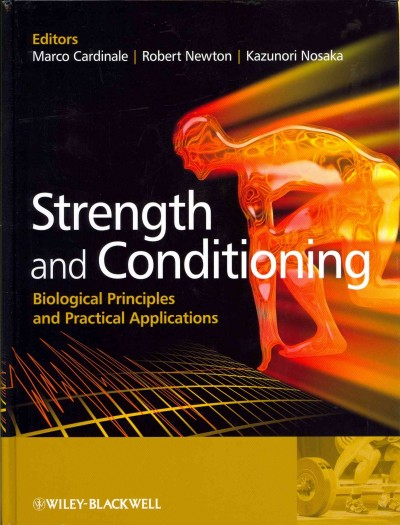 Strength and conditioning : biological principles and practical applications /
