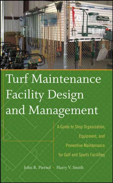 Turf maintenance facility design and management : a guide to shop organization, equipment, and preventive maintenance for golf and sports facilities /