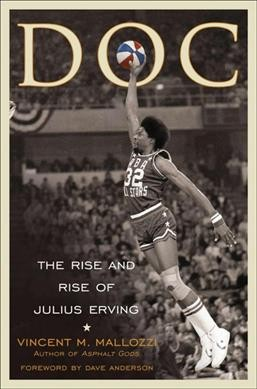 Doc : the rise and rise of Julius Erving /
