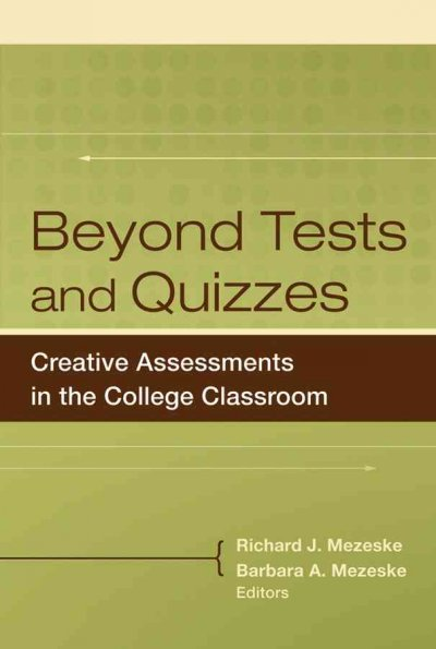 Beyond tests and quizzes : creative assessments in the college classroom /