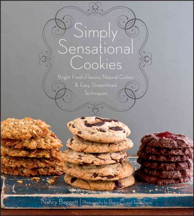 Simply sensational cookies : bright fresh flavors, natural colors & easy, streamlined techniques /