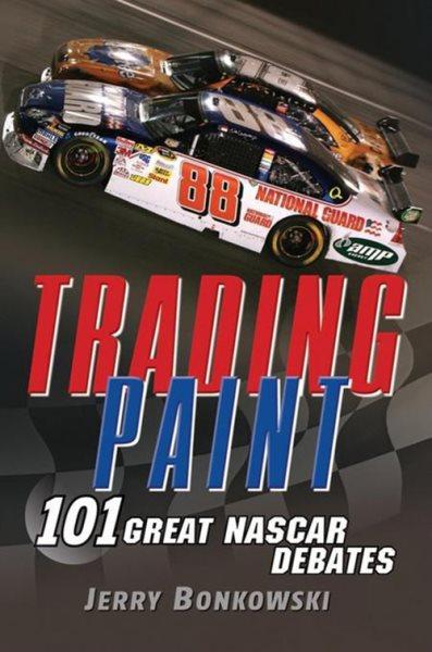 Trading paint : 101 great NASCAR debates /