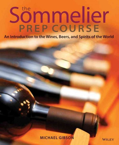 The sommelier prep course : an introduction to the wines, beers, and spirits of the world /