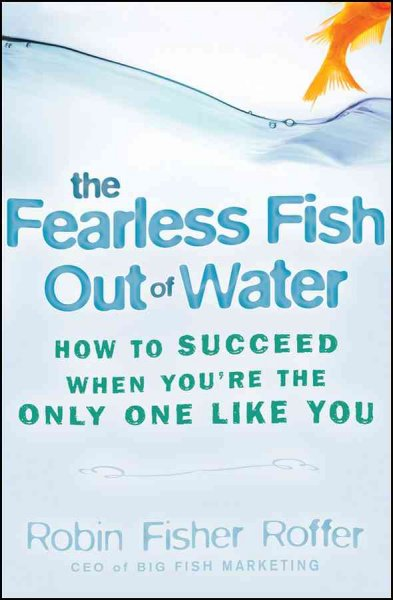 The fearless fish out of water:how to succeed when you