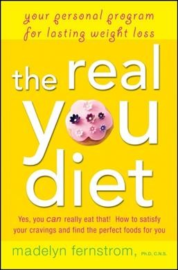 The real you diet : your personal program for lasting weight loss /