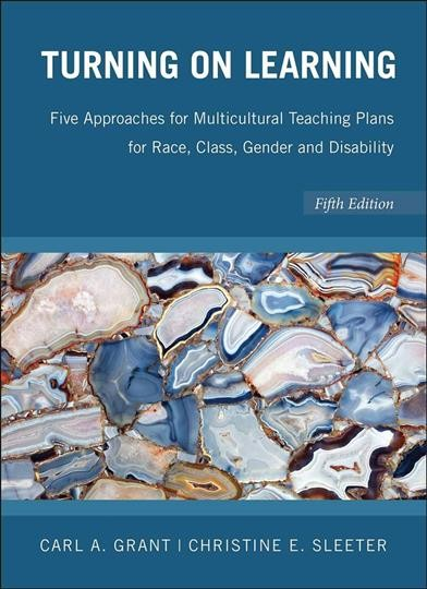 Turning on learning : five approaches for multicultural teaching plans for race, class, gender, and disability /