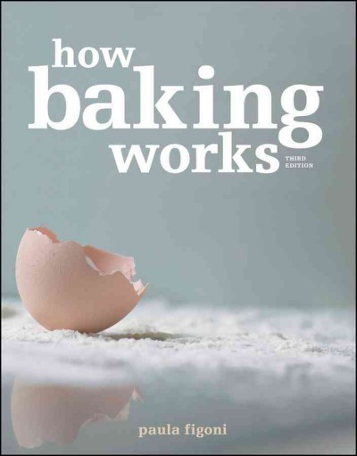 How baking works : exploring the fundamentals of baking science /