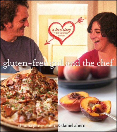 Gluten-free girl and the chef : a love story with 100 tempting recipes /