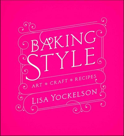 Baking style : art, craft, recipes /