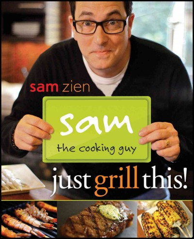 Sam the cooking guy : just grill this /