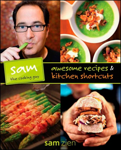 Sam the cooking guy : awesome recipes & kitchen shortcuts /