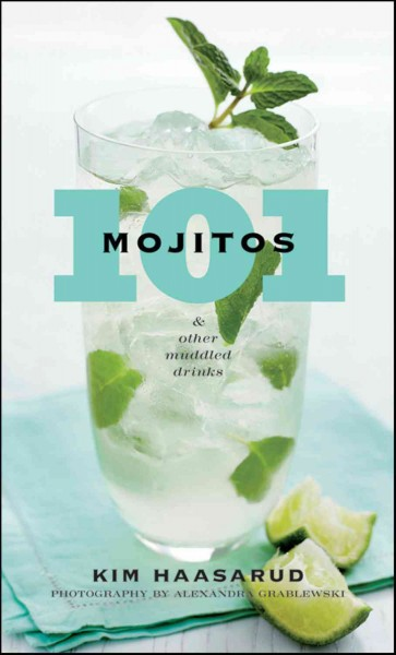 101 mojitos and other muddled drinks /