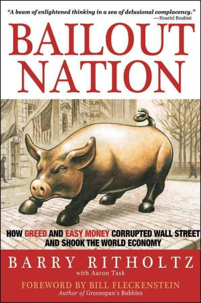 Bailout nation:how greed and easy money corrupted Wall Street and shook the world economy