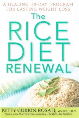 The rice diet renewal : a healing 30-day program for lasting weight loss /
