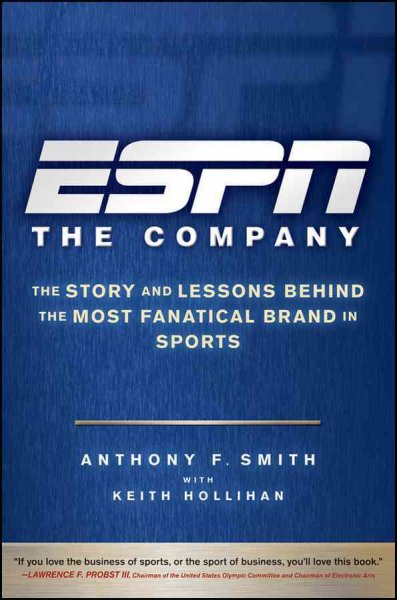 ESPN : the company : the story and lessons behind the most fanatical brand in sports /
