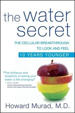 The water secret : the cellular breakthrough to look and feel 10 years younger /