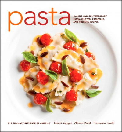 Pasta : classic and contemporary pasta, risotto, crespelle, and polenta recipes /