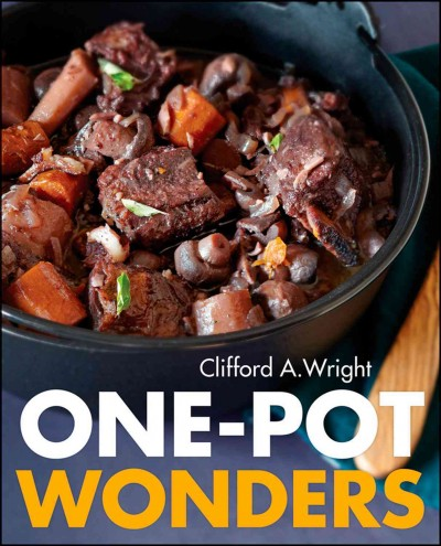 One-pot wonders : cooking in one pot, one wok, one casserole, or one skillet with 250 all-in-one recipes /