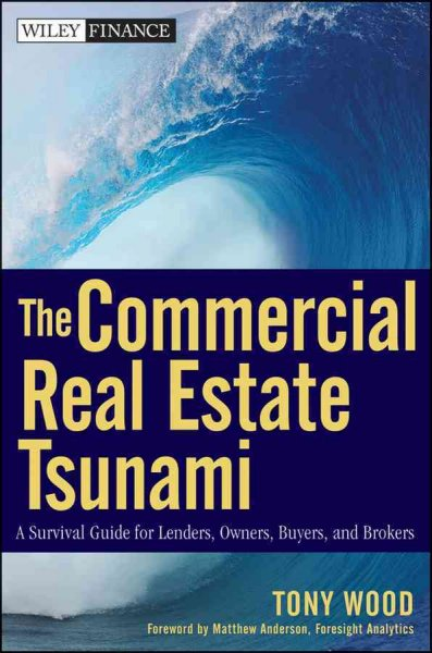 The commercial real estate tsunami:a survival guide for lenders, owners, buyers, and brokers