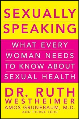 Sexually speaking : what every woman needs to know about sexual health /