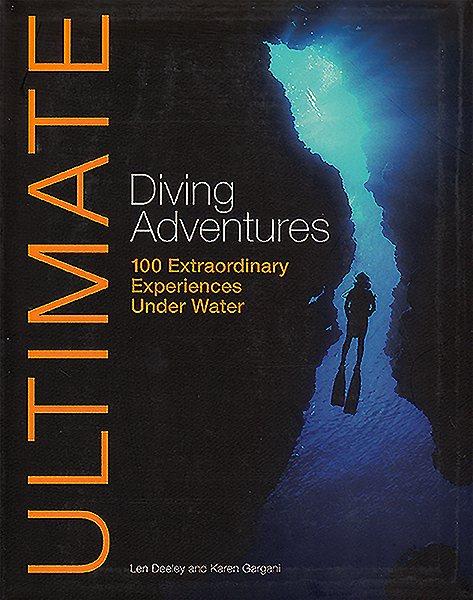 Ultimate diving adventures : 100 extraordinary experiences under water /