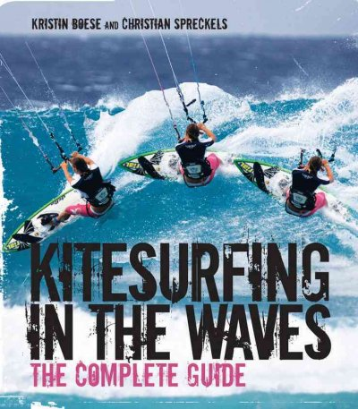 Kitesurfing in the waves : the complete guide /