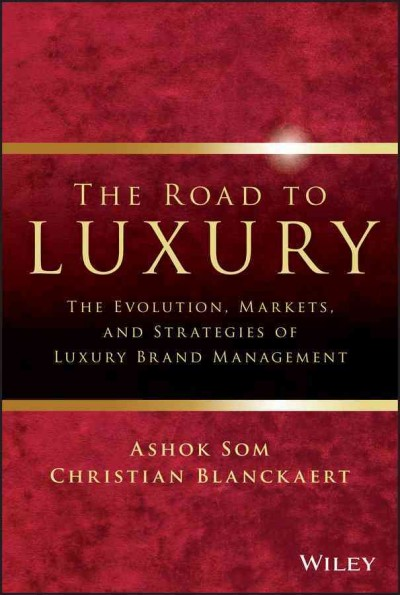 The road to luxury : : the evolution- markets- and strategies of luxury brand management
