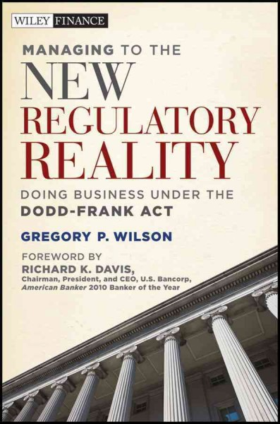 Managing to the new regulatory reality:doing business under the Dodd-Frank Act