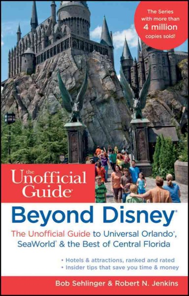 Beyond Disney : the unofficial guide to Universal Orlando, Sea World, & the best of Central Florida /