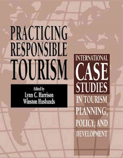 Practicing responsible tourism : international case studies in tourism planning, policy, and development /