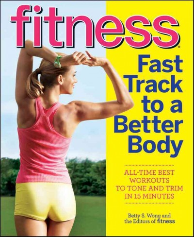 Fitness fast track to a better body : all-time best workouts to tone and trim in 15 minutes /