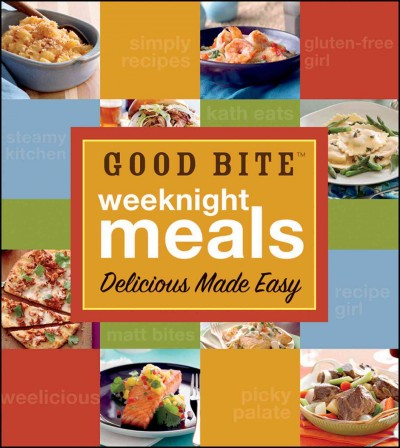 Good Bite weeknight meals : delicious made easy /