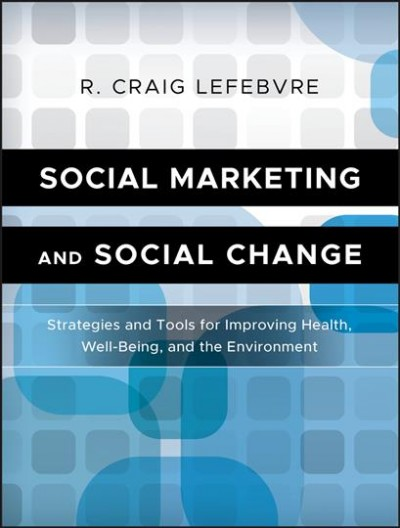 Social marketing and social change : strategies and tools for health, well-being, and the environment /