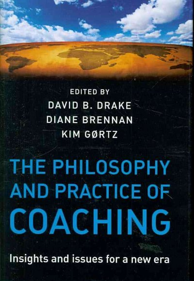 The philosophy and practice of coaching : insights and issues for a new era /