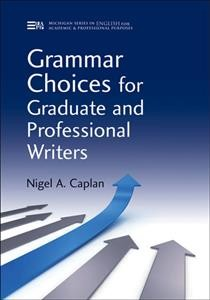 Grammar choices for graduate and professional writers /