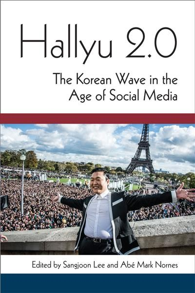 Hallyu 2.0 : the Korean wave in the age of social media