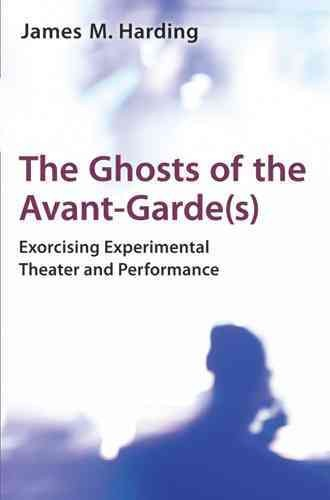 The ghosts of the avant-garde(s) : exorcising experimental theater and performance /