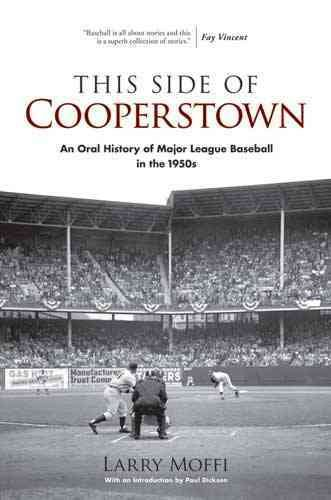 This side of Cooperstown : an oral history of major league baseball in the 1950s /