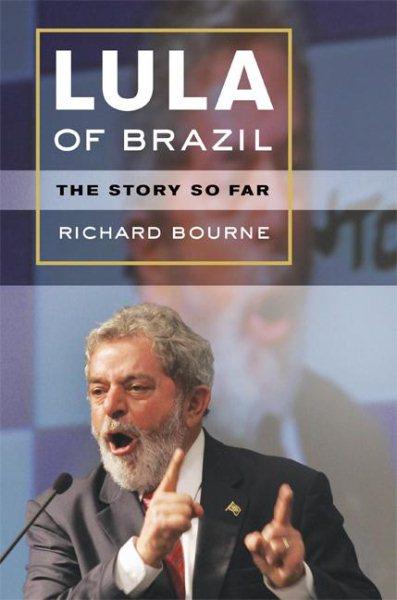 Lula of Brazil : the story so far