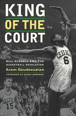 King of the court : Bill Russell and the basketball revolution /
