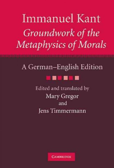 Groundwork of the metaphysics of morals : a German-English edition /