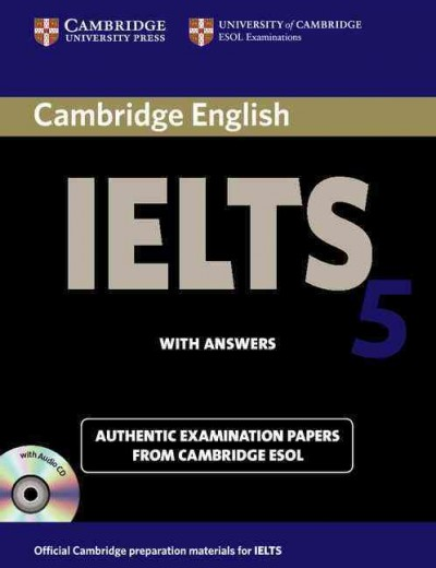 Cambridge IELTS 5 :  examination papers from University of Cambridge ESOL Examinations : English for Speakers of Other Languages
