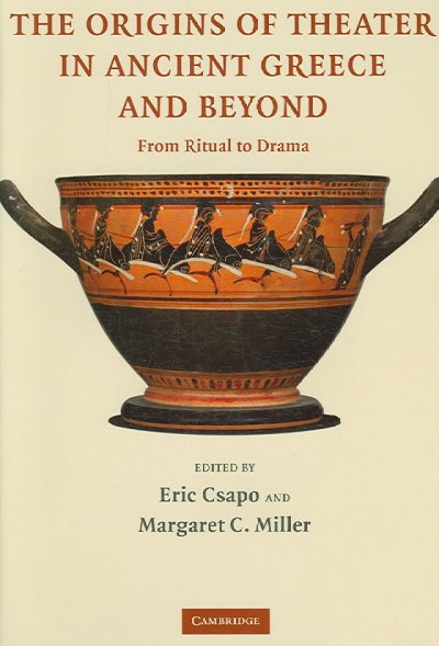The origins of theater in ancient Greece and beyond : from ritual to drama /