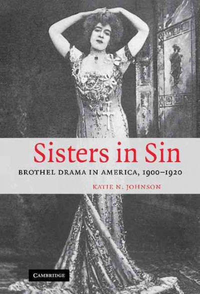 Sisters in sin : brothel drama in America, 1900-1920 /
