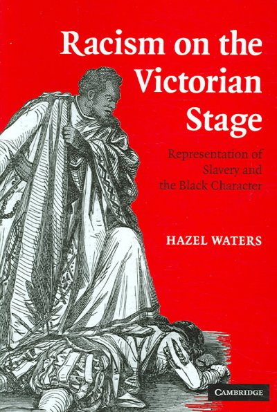 Racism on the Victorian stage : representation of slavery and the black character /