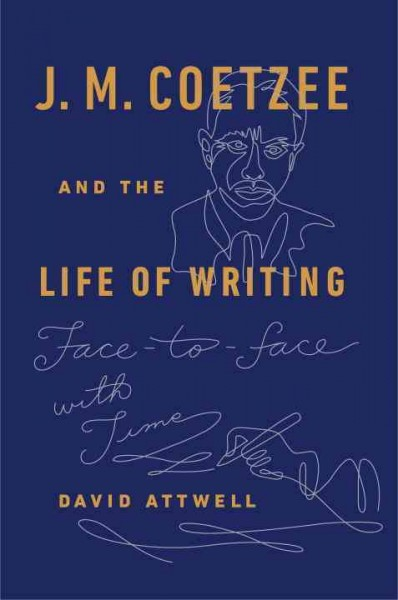 J.M. Coetzee and the life of writing : face-to-face with time /