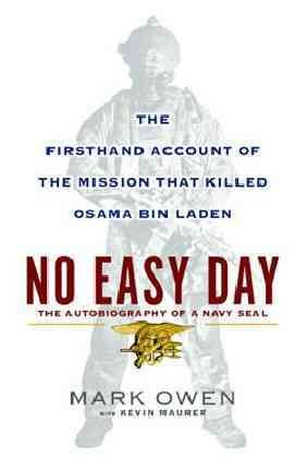 No easy day : the autobiography of a Navy SEAL : the firsthand account of the mission that killed Osama Bin Laden